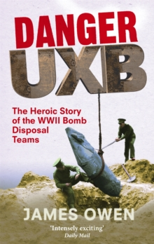 Danger UXB : The Heroic Story of the WWII Bomb Disposal Teams, Paperback