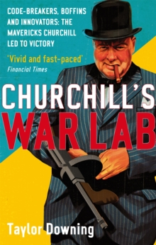 Churchill's War Lab : Code Breakers, Boffins and Innovators: The Mavericks Churchill Led to Victory, Paperback