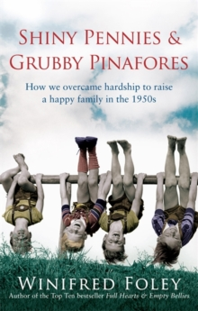 Shiny Pennies and Grubby Pinafores : How We Overcame Hardship to Raise a Happy Family in the 1950s, Paperback Book