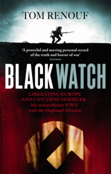 Black Watch : Liberating Europe and Catching Himmler - My Extraordinary WW2 with the Highland Division, Paperback Book