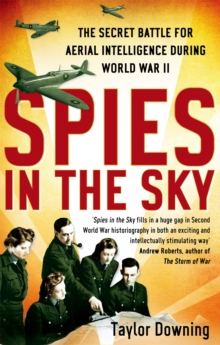 Spies in the Sky : The Secret Battle for Aerial Intelligence During World War II, Paperback