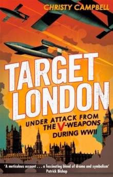 Target London : Under Attack from the V-weapons During WWII, Paperback