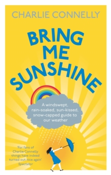 Bring Me Sunshine : A Windswept, Rain-Soaked, Sun-Kissed, Snow-Capped Guide to Our Weather, Paperback Book