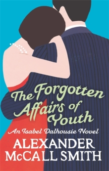 The Forgotten Affairs of Youth : An Isabel Dalhousie Novel, Paperback Book