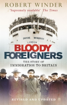 Bloody Foreigners : The Story of Immigration to Britain, Paperback