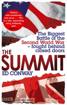 The Summit : The Biggest Battle of the Second World War - Fought Behind Closed Doors, Paperback Book