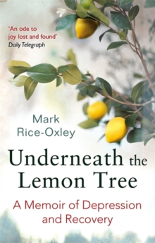 Underneath the Lemon Tree : A Memoir of Depression and Recovery, Paperback