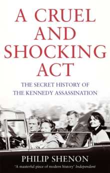 A Cruel and Shocking Act : The Secret History of the Kennedy Assassination, Paperback