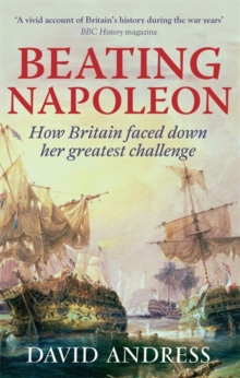 Beating Napoleon : How Britain Faced Down Her Greatest Challenge, Paperback