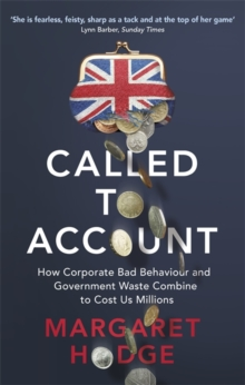 Called to Account : How Corporate Bad Behaviour and Government Waste Combine to Cost Us Millions., Paperback Book