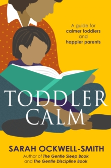 ToddlerCalm : A Guide for Calmer Toddlers and Happier Parents, Paperback