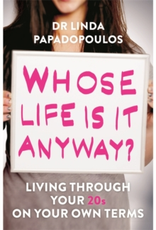 Whose Life is it Anyway? : Living Through Your 20s on Your Own Terms, Paperback