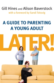 Later! : A Guide to Parenting a Young Adult, Paperback Book