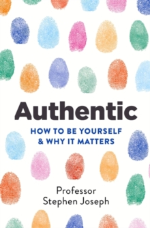 Authentic : How to be Yourself and Why it Matters, Paperback Book