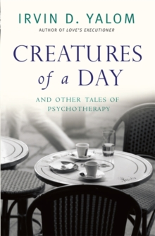 Creatures of a Day : And Other Tales of Psychotherapy, Paperback