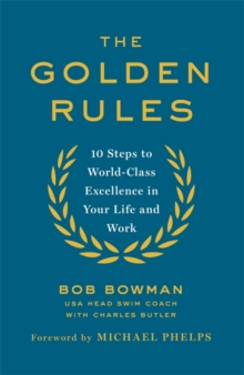 The Golden Rules : 10 Steps to World-Class Excellence in Your Life and Work, Paperback