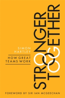 Stronger Together : How Great Teams Work, Paperback