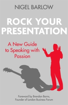 Rock Your Presentation : A New Guide to Speaking with Passion, Paperback