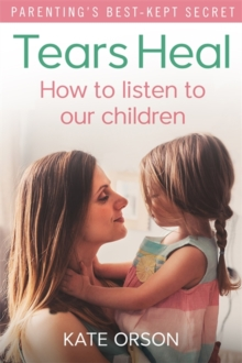 Tears Heal : How to Listen to Our Children, Paperback Book