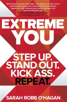 Extreme You : Step Up. Stand Out. Kick Ass. Repeat., Paperback Book