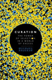 Curation : The Power of Selection in a World of Excess, Hardback
