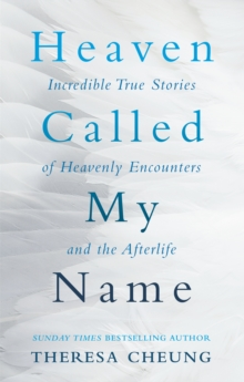 Heaven Called My Name : Incredible True Stories of Heavenly Encounters and the Afterlife, Paperback