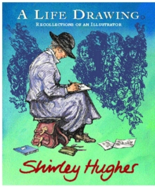 A Life Drawing : Autobiography of Shirley Hughes, Hardback
