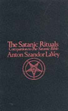 "The Satanic Rituals : Companion to the ""Satanic Bible"", Paperback"