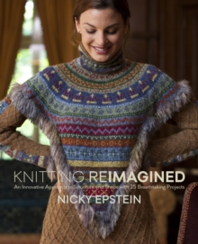 Knitting reimagined : An Innovative Approach to Structure and Shape with 25 Breathtaking Projects, Hardback