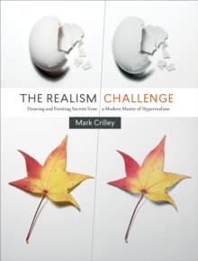 The Realism Challenge : Drawing and Painting Secrets from a Modern Master of Hyperrealism, Paperback