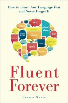 Fluent Forever : How to Learn Any Language Fast and Never Forget it, Paperback