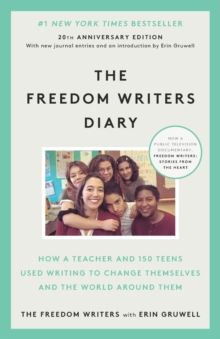 The Freedom Writers Diary : How a Teacher and 150 Teens Used Writing to Change Themselves and the World around Them, Paperback