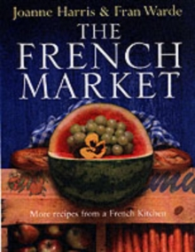 French Market : More Recipes from a French Kitchen, Hardback