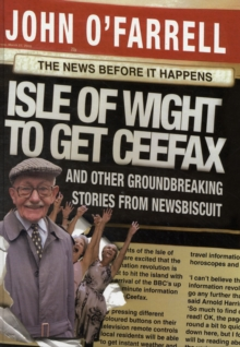 Isle of Wight to Get Ceefax : And Other Groundbreaking Stories from Newsbiscuit, Hardback