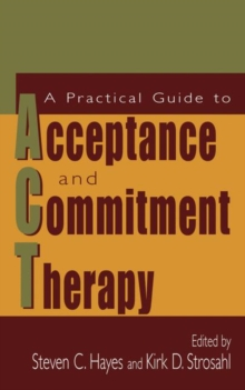 A Practical Guide to Acceptance and Commitment Therapy, Hardback Book