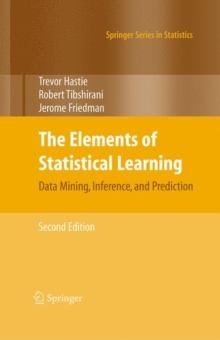 The Elements of Statistical Learning : Data Mining, Inference, and Prediction, Hardback