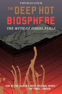 The Deep Hot Biosphere : The Myth of Fossil Fuels, Paperback