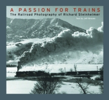 A Passion for Trains : The Railroad Photography of Richard Steinheimer, Hardback