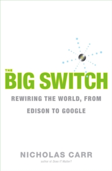 The Big Switch : Rewiring the World, from Edison to Google, Hardback