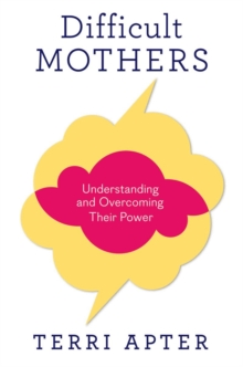 Difficult Mothers : Understanding and Overcoming Their Power, Hardback Book