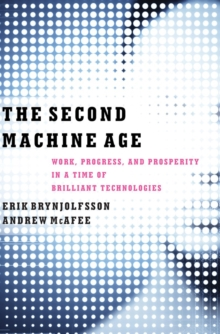 The Second Machine Age Work, Progress, and Prosperity in a Time of Brilliant Technologies, Hardback Book