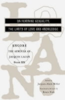 The Seminar of Jacques Lacan : On Feminine Sexuality, the Limits of Love and Knowledge Bk. 20, Paperback Book
