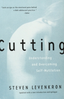 Cutting : Understanding and Overcoming Self-Mutilation, Paperback