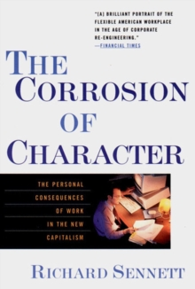 The Corrosion of Character : The Personal Consequences of Work in the New Capitalism, Paperback