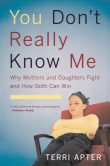 You Don't Really Know Me : Why Mothers and Daughters Fight and How Both Can Win, Paperback