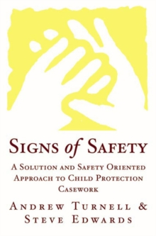 Signs of Safety : A Solution and Safety Oriented Approach to Child Protection Casework, Hardback