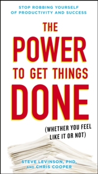 The Power to Get Things Done : (Whether You Feel Like It or Not), Paperback