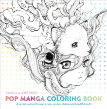 Pop Manga Coloring Book : A Surreal Journey Through a Cute, Curious, Bizarre, and Beautiful World, Paperback