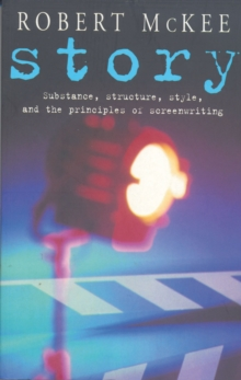 Story : Substance, Structure, Style and the Principles of Screenwriting, Paperback Book