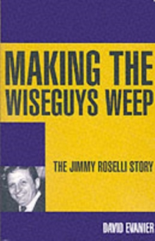 Making the Wiseguys Weep : The Jimmy Roselli Story, Paperback